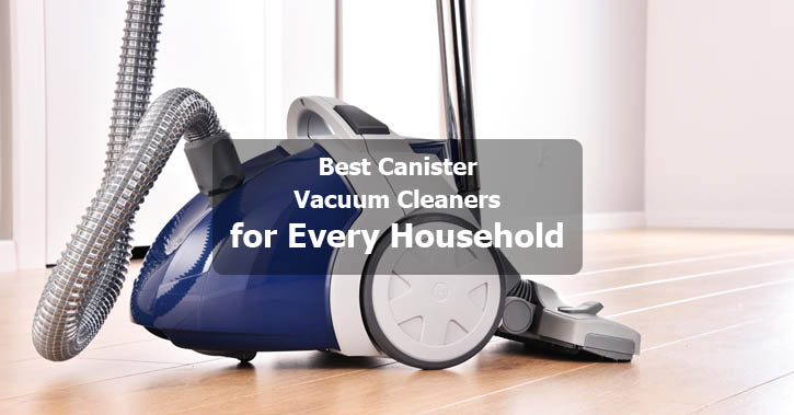 Best Canister Vacuum Cleaners For Every Household