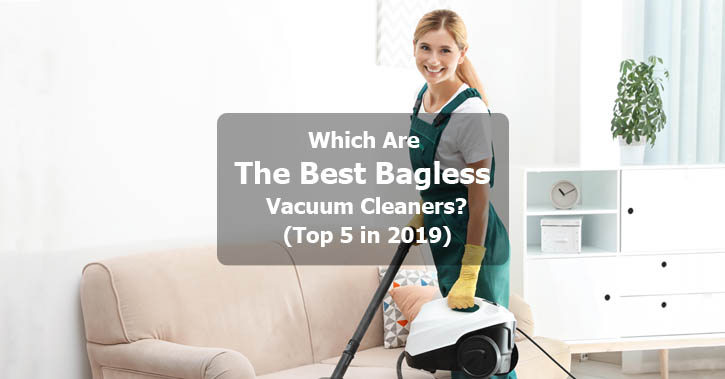 Which Are The Best Bagless Canister Vacuum Cleaners? (Top 5 In 2019)